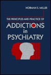 Principles And Practice Of Addictions In Psychiatry - Norman S. Miller