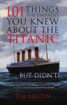 101 Things You Thought You Knew About the Titanic - But Didn't! - Tim Maltin, Eloise Aston