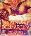 I signori dell'arena - Anna Grieco , Angela D'Angelo