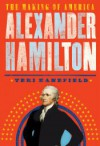 Alexander Hamilton: How the Vision of One Man Shaped Modern America - Teri Kanefield