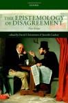The Epistemology of Disagreement: New Essays - David Christensen, Jennifer Lackey