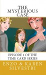 The Mysterious Case Episode One of the Time Card Series - Enzo Silvestri, Karen Silvestri