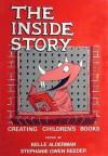 The Inside Story: Creating Children's Books - Belle Alderman, Stephanie Owen Reeder