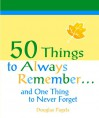 50 Things to Always Remember...: And One Thing to Never Forget - Douglas Pagels