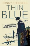 Thin Blue: The Unwritten Rules of Policing South Africa - Jonny Steinberg