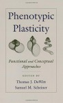 Phenotypic Plasticity: Functional and Conceptual Approaches (Life Sciences) - Thomas J. DeWitt, Samuel M. Scheiner
