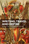 Writing, Travel and Empire: Colonial Narratives of Other Cultures - Russell McDougall, Peter Hulme