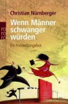 Wenn Männer schwanger würden: Ein Friedensangebot - Christian Nürnberger