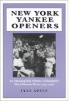 New York Yankee Openers: An Opening Day History of Baseball's Most Famous Team, 1903-1996 - Lyle Spatz