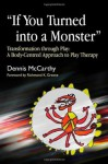 If You Turned into a Monster: Transformation through Play: A Body-Centred Approach to Play Therapy - Dennis McCarthy, Richmond Greene