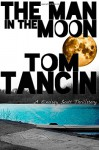 The Man in the Moon (Lindsey Scott Thrillsteries) (Volume 1) - Tom Tancin