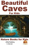 Beautiful Caves For Kids! (Nature Books for Kids Book 15) - K. Bennett, John Davidson, Mendon Cottage Books