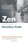 The Zen Teaching of Homeless Kodo - Jokei Molly Delight Whitehead, Kosho Uchiyama Roshi, Shohaku Okumura, Shohaku Okumura