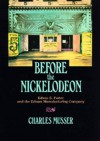 Before the Nickelodeon: Edwin S. Porter and the Edison Manufacturing Company - Charles Musser