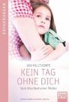 Kein Tag ohne dich: Vom Abschied einer Mutter - Ian Millthorpe, Ulrike Werner-Richter