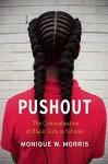 Pushout: The Criminalization of Black Girls in Schools by Monique W. Morris (2016-03-29) - Monique W. Morris