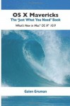 OS X Mavericks: The Just What You Need Book: What's New in Mac OS X 10.9 - Galen Gruman