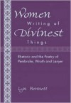 Women Writing of Divinest Things: Rhetoric and the Poetry of Pembroke, Wroth and Lanyer - Lyn Bennett
