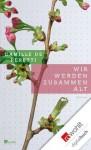 Wir werden zusammen alt (German Edition) - Camille de Peretti, Hinrich Schmidt-Henkel