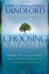 Choosing Forgiveness: Turning from Guilt, Bitterness and Resentment Towards a Life of Wholeness and Peace - John Loren Sandford, Paula Sandford, Lee Bowman