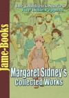 Margaret Sidney's Collected Works: Five Little Peppers series, Ben Pepper, Five Little Peppers Abroad, Five Little Peppers Midway, and More! ( 8 Works ) - Margaret Sidney
