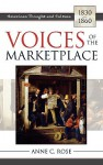 Voices of the Marketplace: American Thought and Culture, 1830 1860 - Anne Rose, Lewis Perry, Howard Brick