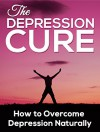 Depression:Depression Cure: How to Overcome Depression Naturally (Learn To Overcome Depression Naturally and Live a Happier, Healthier Life) - Bob Smith