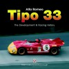 Alfa Romeo Tipo33: The Development,Racing and Chassis History - Peter Collins, Peter Collins