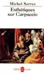Esthétiques sur Carpaccio - Michel Serres