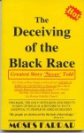 The Deceiving of the Black Race: Greatest Story 'Never' Told - Moses Farrar