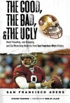 The Good, the Bad, & the Ugly: San Francisco 49ers: Heart-Pounding, Jaw-Dropping, and Gut-Wrenching Moments from San Francisco 49ers History - Steven Travers, Bob St. Clair