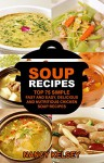 Healthy Soups & Stews Recipes: Top 75 Simple, Fast and Easy, Delicious and Nutritious Chicken Soup Recipes (Delicious Soup Recipes) - Nancy Kelsey