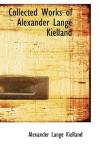 Collected Works of Alexander Lange Kielland - Alexander Kielland
