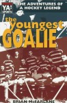 The Youngest Goalie: The Adventures of a Hockey Legend (The Warwick Sports Young Adult Novels Series) - Brian McFarlane