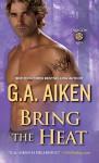 Bring the Heat - G.A. Aiken