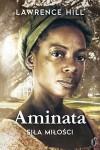 Aminata - siła miłości - Lawrence Hill, Maria Borzobohata-Sawicka