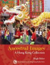 Ancestral Images: A Hong Kong Collection - Hugh D.R. Baker, Pamela Youde