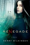 Renegade: A Novel (The Silver Blackthorn Trilogy) - Kerry Wilkinson