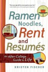Ramen Noodles, Rent and Resumes: An After-College Guide to Life - Kristen Fischer