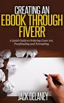 Creating An Ebook Through Fiverr: A Quick Guide to Ordering Cover Art, Proofreading and Formatting - Jack Delaney