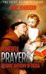 Powerful Prayers To Saint Anthony of Padua: The Saint of The Miracles - Mary Henderson