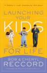 Launching Your Kids for Life: A Successful Journey to Adulthood Doesn't Just Happen by Accident - Bob Reccord