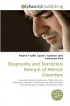 Diagnostic and Statistical Manual of Mental Disorders - Agnes F. Vandome, John McBrewster, Sam B Miller II
