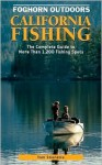 Foghorn California Fishing: The Complete Guide to More Than 1200 Fishing Spots in the Golden State - Tom Stienstra