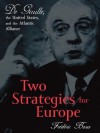 Two Strategies for Europe: De Gaulle, the United States, and the Atlantic Alliance - Frxe9dxe9ric Bozo, Susan Emanuel
