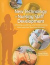 New Technology in Nursing Staff Development: Choosing, Justifying, and Implementing Nontraditional Teaching Methods [With CDROM] - Diane M. Billings