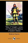Tales of Yukaghir, Lamut, and Russianized Natives of Eastern Siberia (Dodo Press) - Waldemar Bogoras