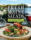 Fresh Maine Salads: Innovative Recipes from Appetizers to Desserts - Cynthia Simonds, Randall Smith