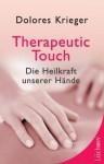 Therapeutic Touch: Die Heilkraft unserer Hände (German Edition) - Dolores Krieger, Ina Kronenberger