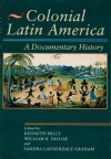 Colonial Latin America: A Documentary History - Kenneth Mills, William B. Taylor, Sandra Lauderdale Graham